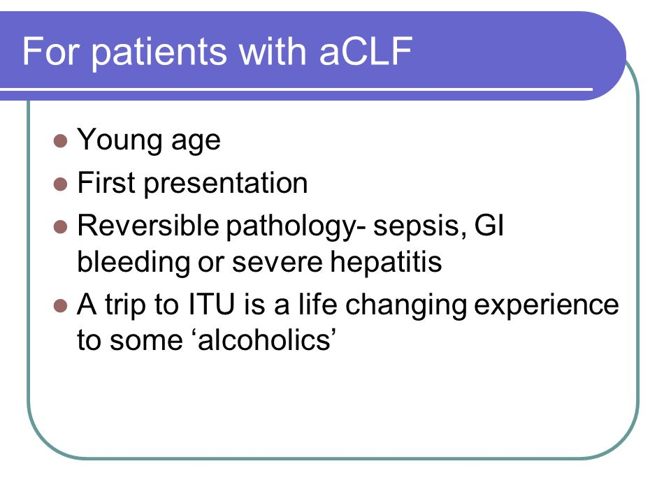 For patients with aCLF Young age First presentation