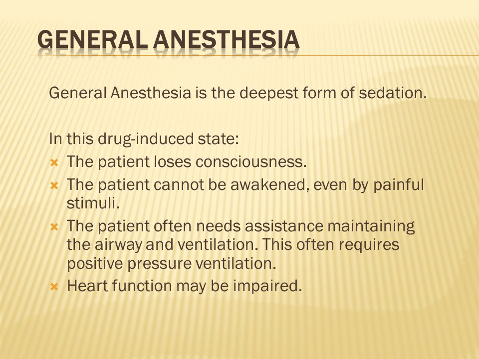 General Anesthesia General Anesthesia is the deepest form of sedation.