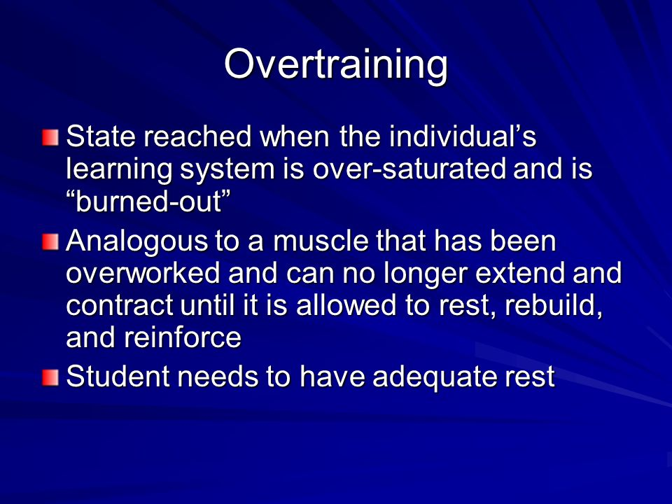 Overtraining State reached when the individual's learning system is over-saturated and is burned-out