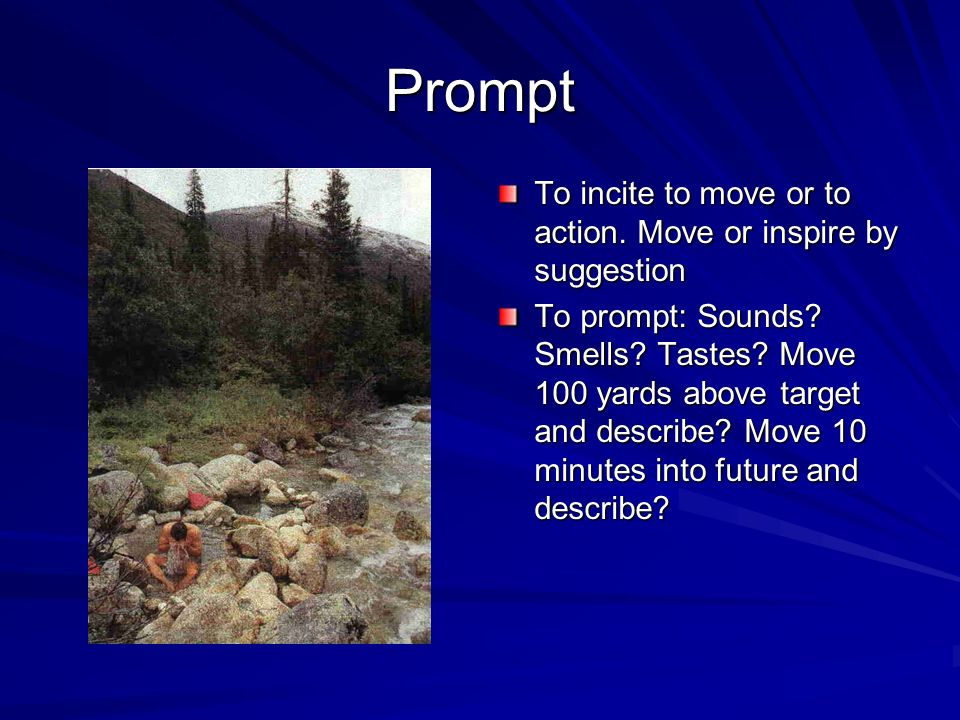 Prompt To incite to move or to action. Move or inspire by suggestion