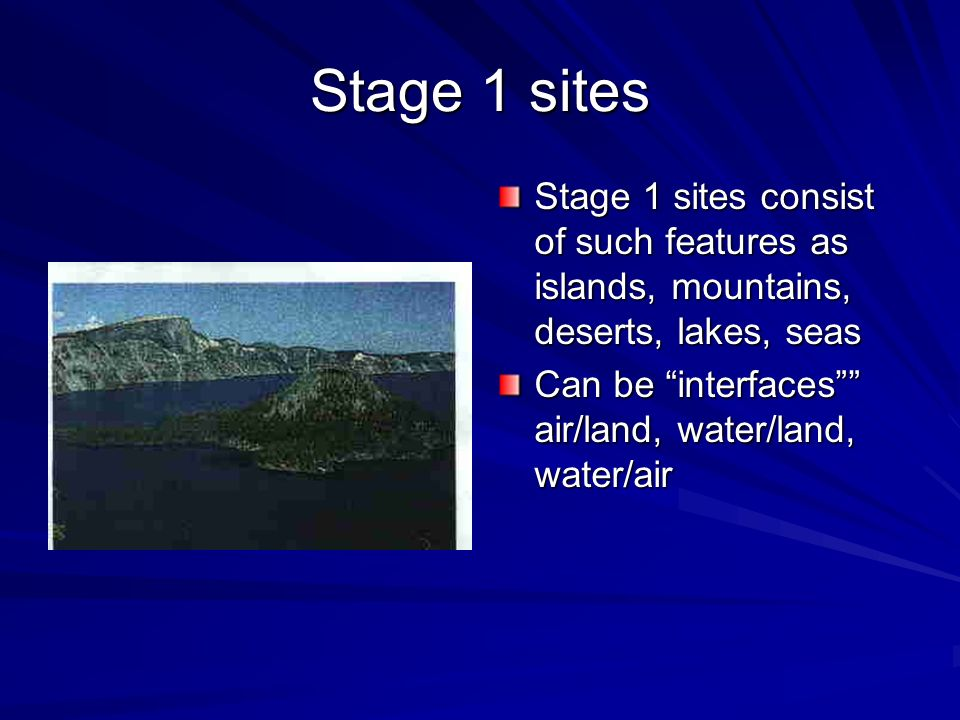 Stage 1 sites Stage 1 sites consist of such features as islands, mountains, deserts, lakes, seas.