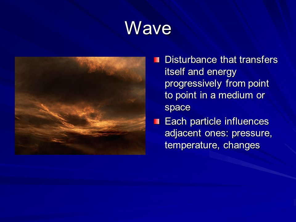 Wave Disturbance that transfers itself and energy progressively from point to point in a medium or space.