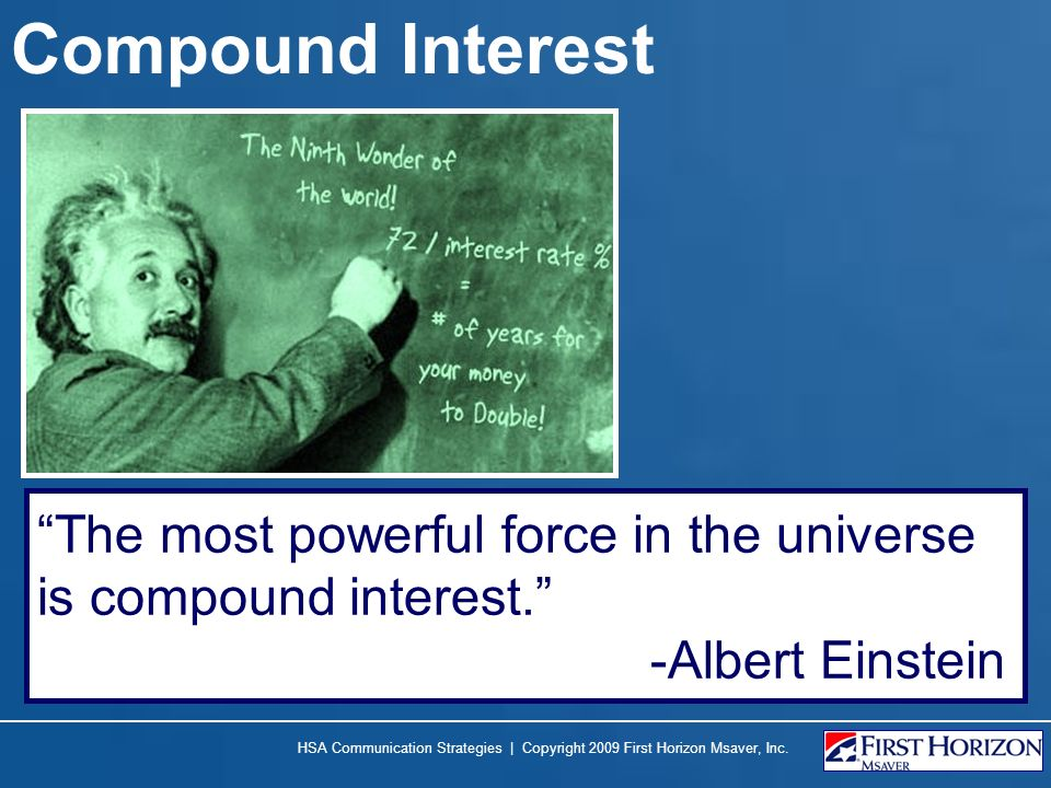 Compound Interest The most powerful force in the universe is compound interest. -Albert Einstein.