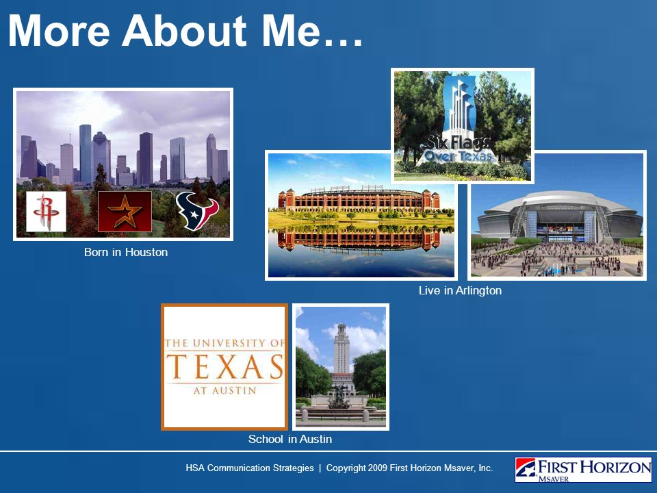 More About Me… Born in Houston Live in Arlington School in Austin