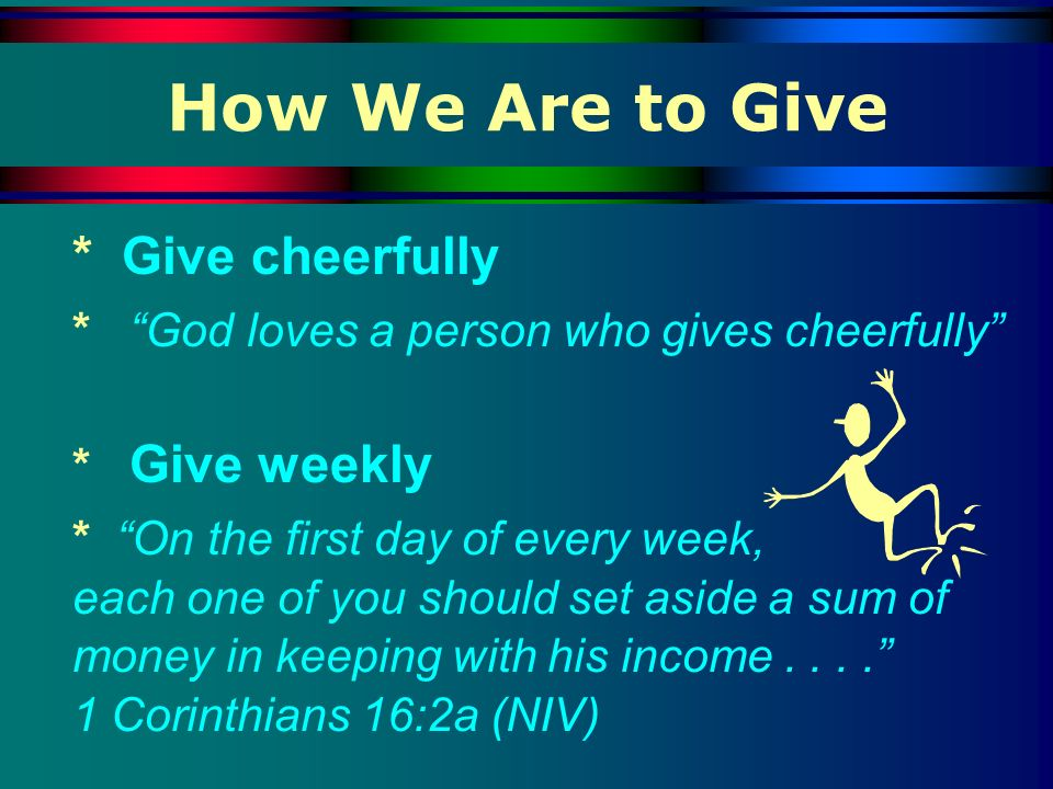 How We Are to Give * Give cheerfully