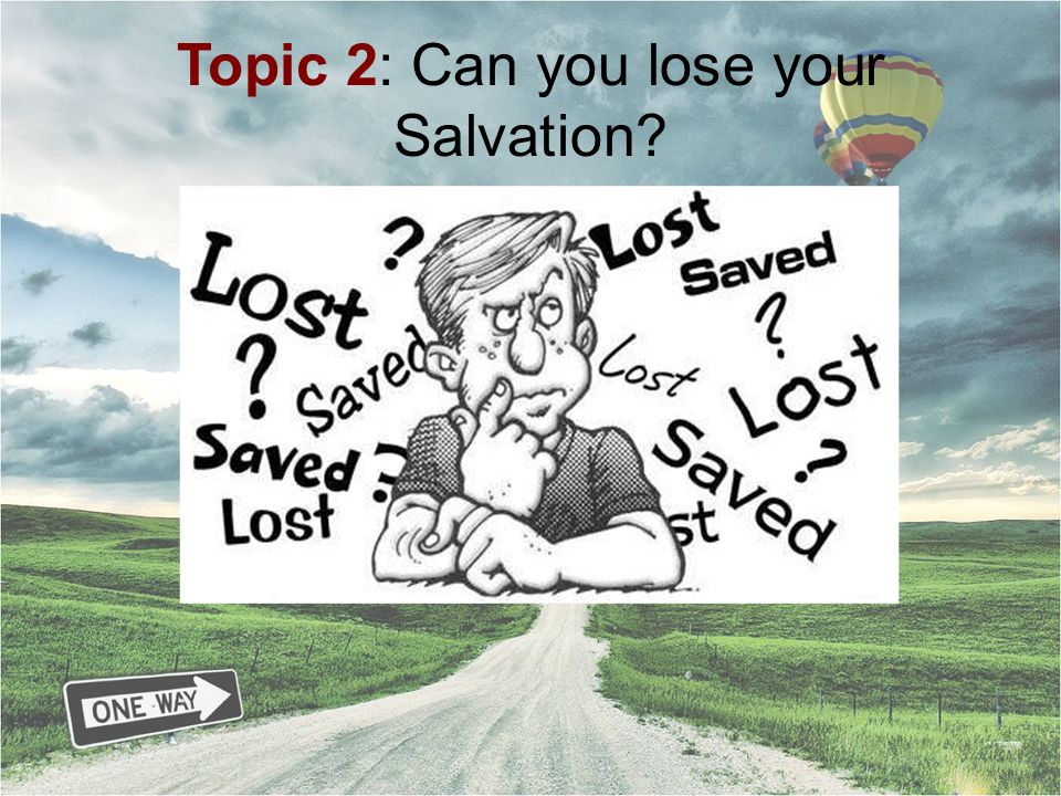 Topic 2: Can you lose your Salvation