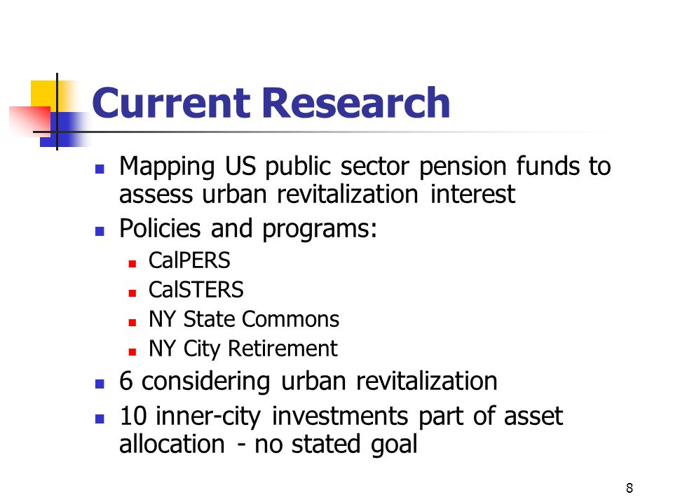 Current Research Mapping US public sector pension funds to assess urban revitalization interest. Policies and programs: