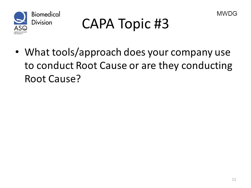CAPA Topic #3 What tools/approach does your company use to conduct Root Cause or are they conducting Root Cause