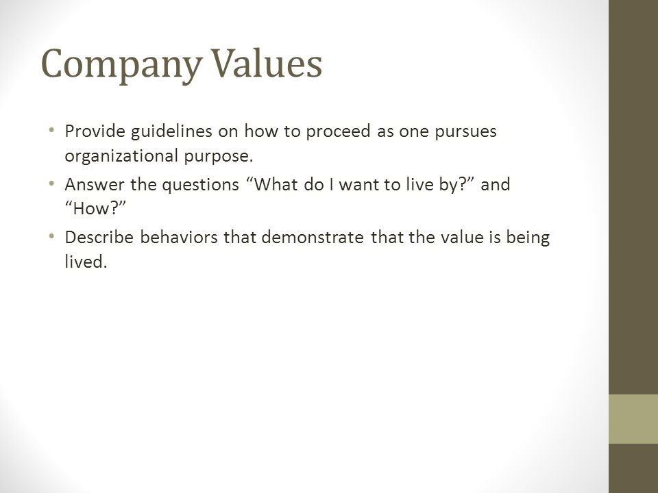 Company Values Provide guidelines on how to proceed as one pursues organizational purpose.
