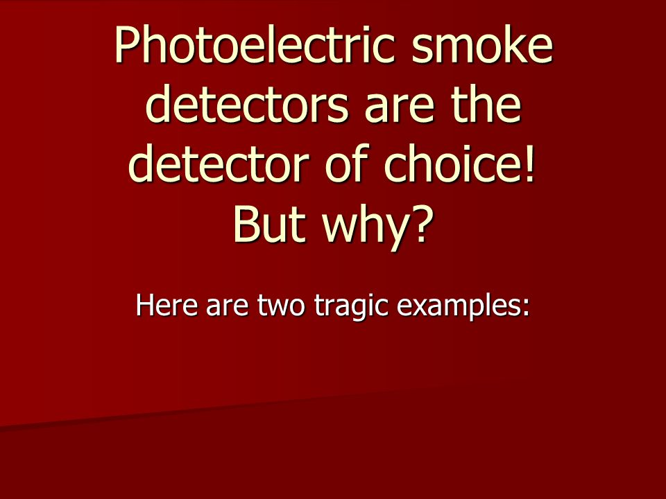 Photoelectric smoke detectors are the detector of choice! But why