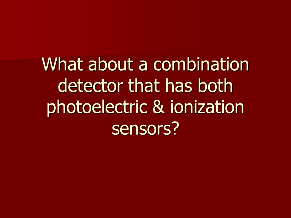 What about a combination detector that has both photoelectric & ionization sensors