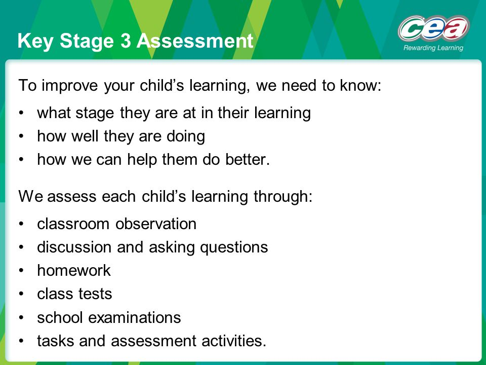 Key Stage 3 Assessment To improve your child's learning, we need to know: what stage they are at in their learning.
