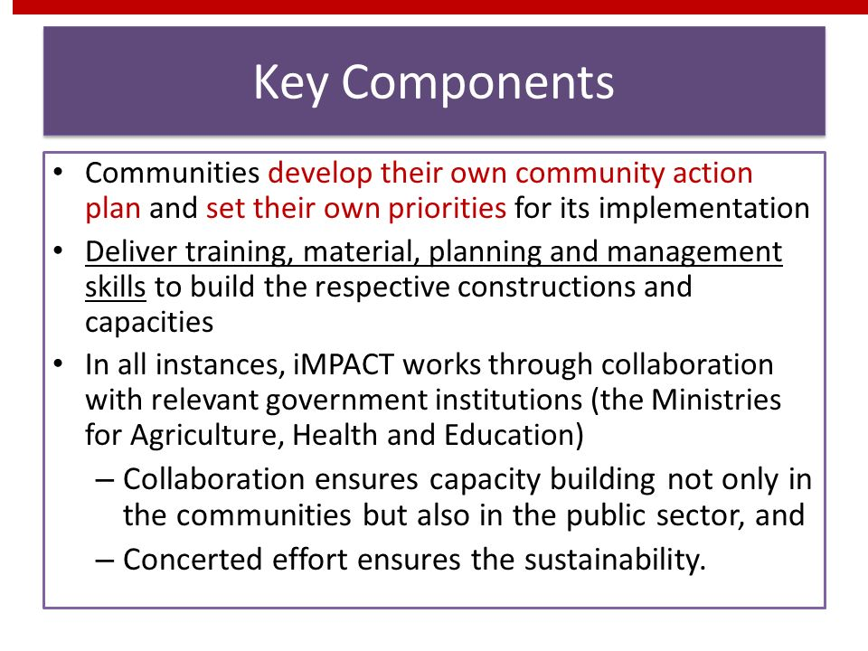 Key Components Communities develop their own community action plan and set their own priorities for its implementation.