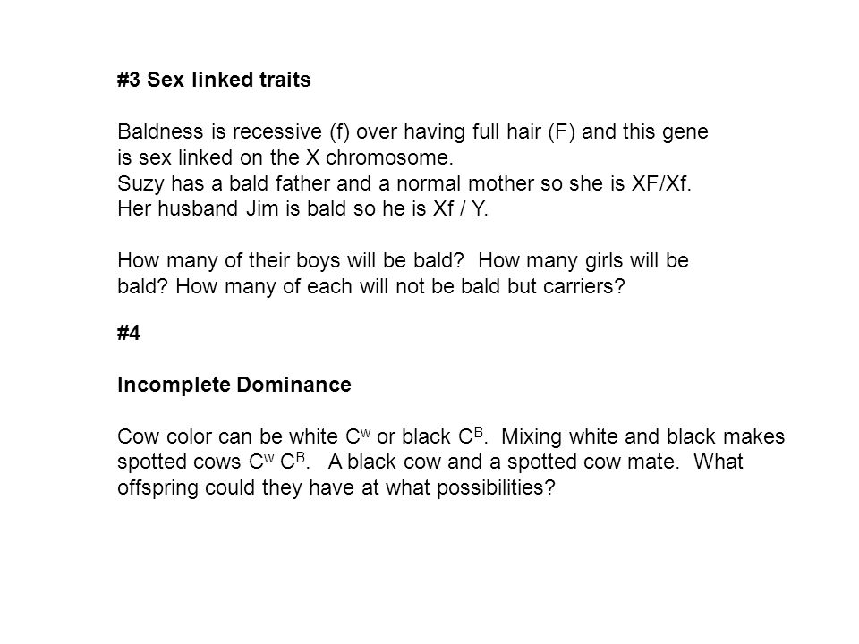 #3 Sex linked traits Baldness is recessive (f) over having full hair (F) and this gene is sex linked on the X chromosome.