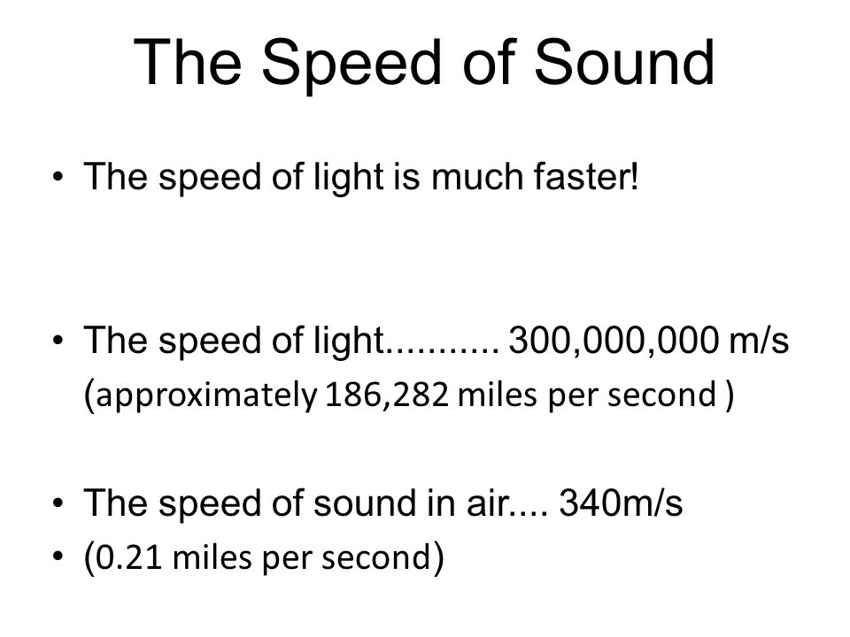 The Speed of Sound The speed of light is much faster!