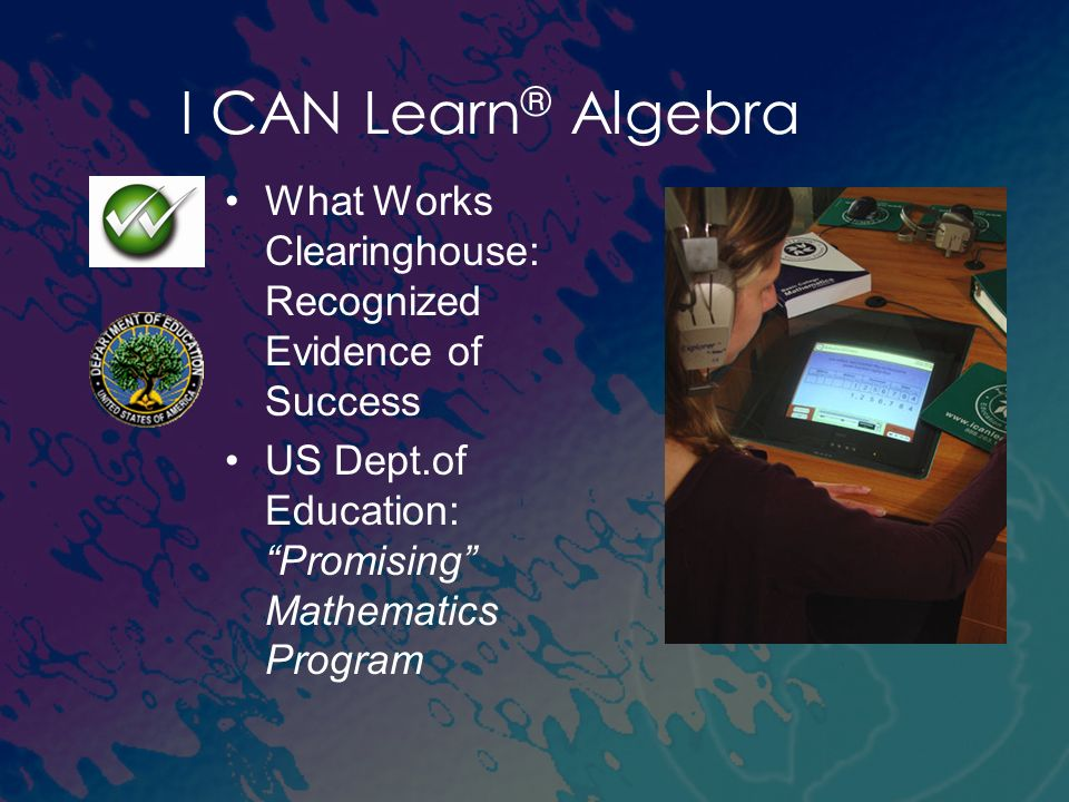 I CAN Learn® Algebra What Works Clearinghouse: Recognized Evidence of Success.