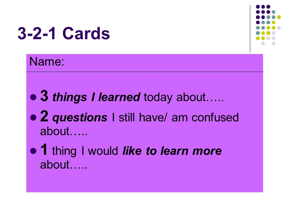 3-2-1 Cards 3 things I learned today about…..