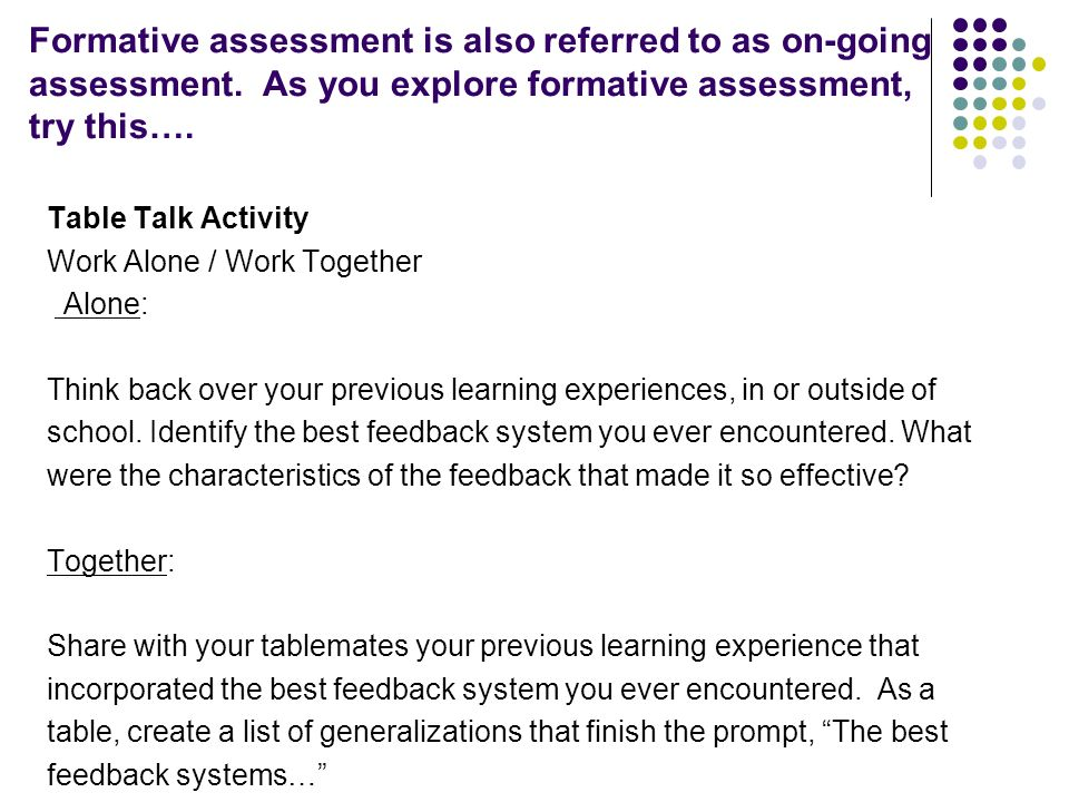Formative assessment is also referred to as on-going assessment