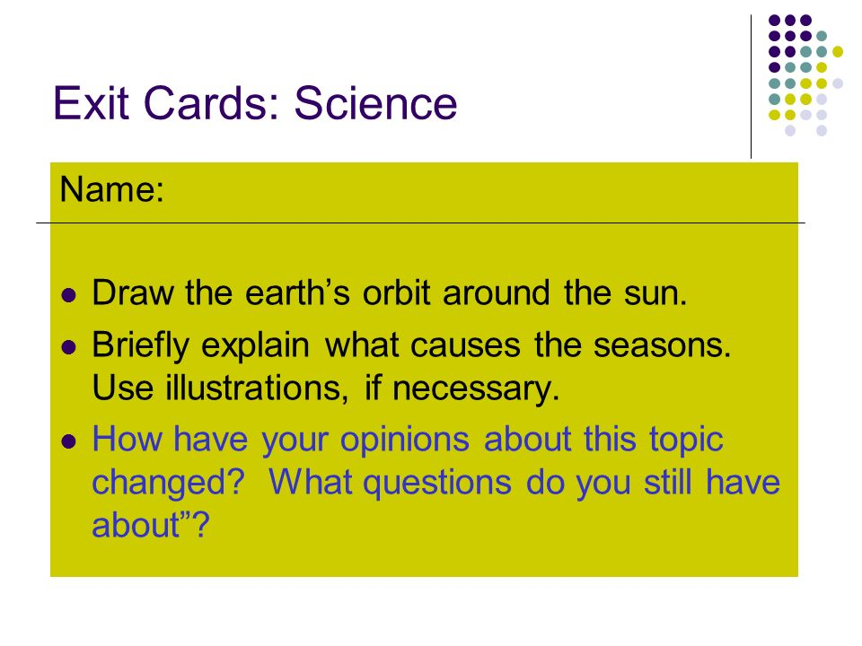 Exit Cards: Science Name: Draw the earth's orbit around the sun.