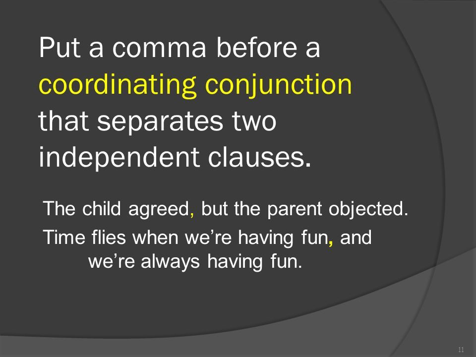 Put a comma before a coordinating conjunction that separates two independent clauses.
