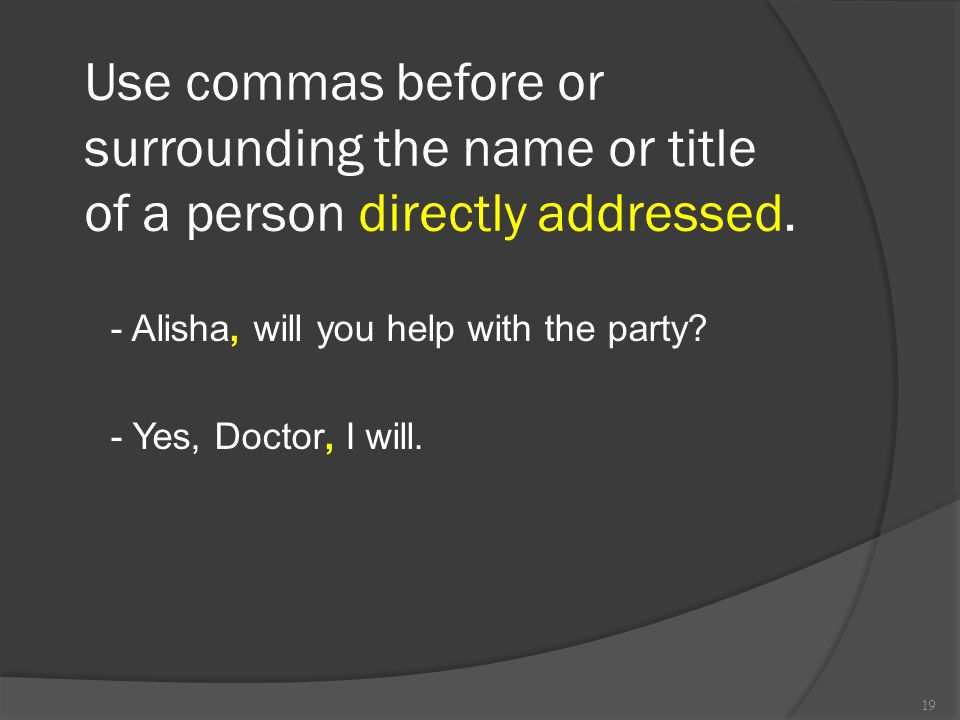 Use commas before or surrounding the name or title of a person directly addressed.