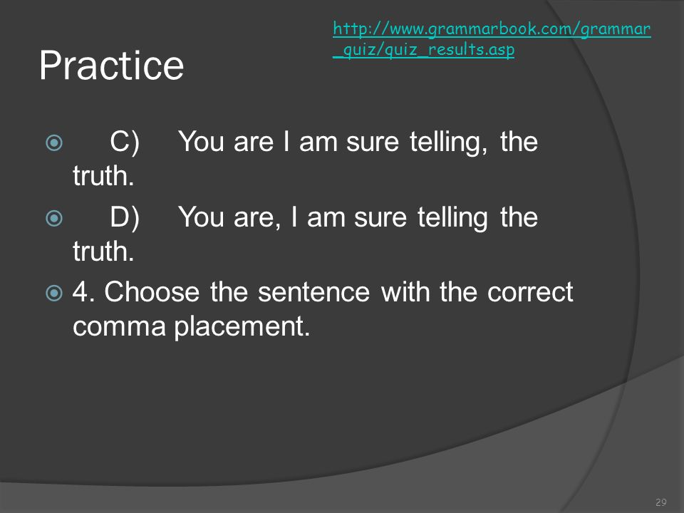 Practice C) You are I am sure telling, the truth.