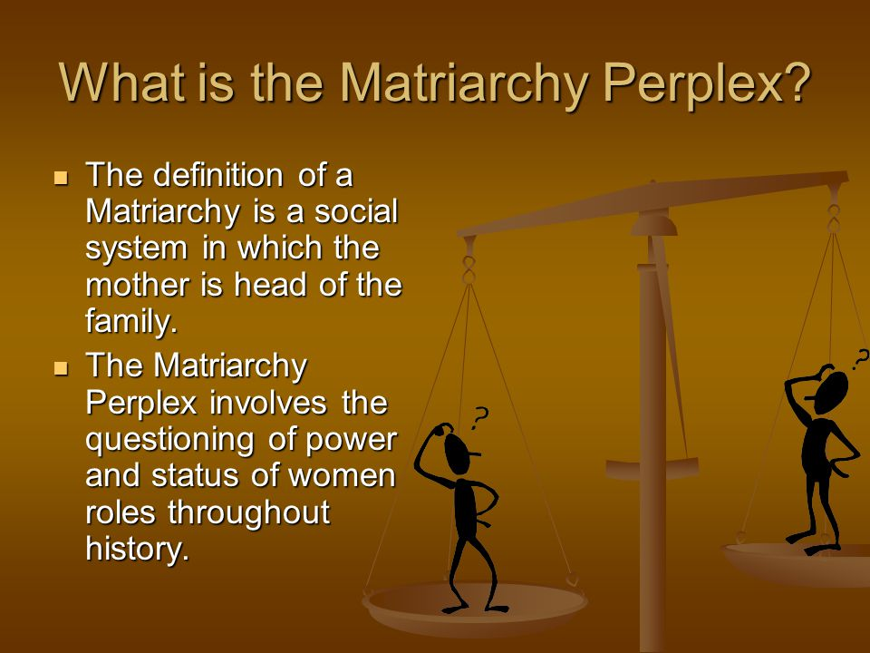 The Matriarchy Perplex - ppt video online download