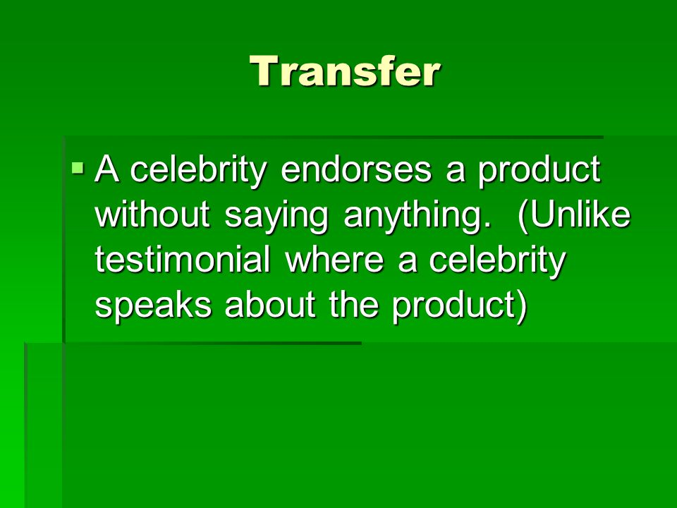 Transfer A celebrity endorses a product without saying anything.