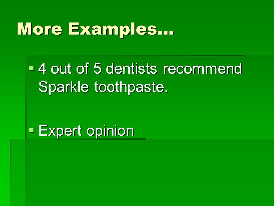 More Examples… 4 out of 5 dentists recommend Sparkle toothpaste.