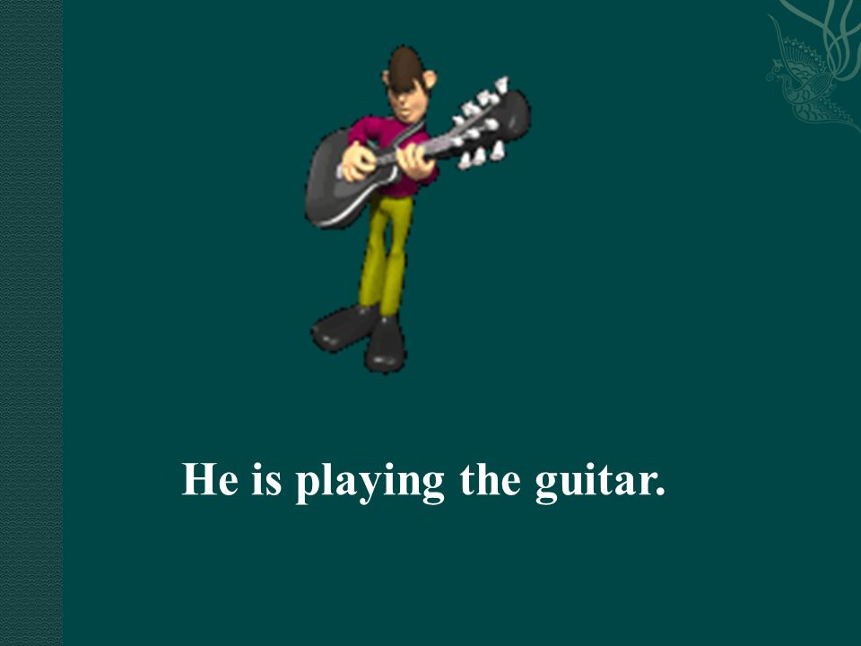 He is playing the guitar.