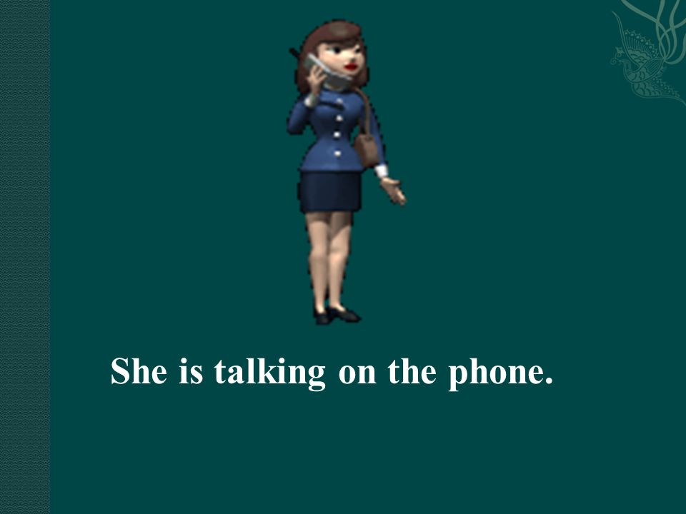She is talking on the phone.