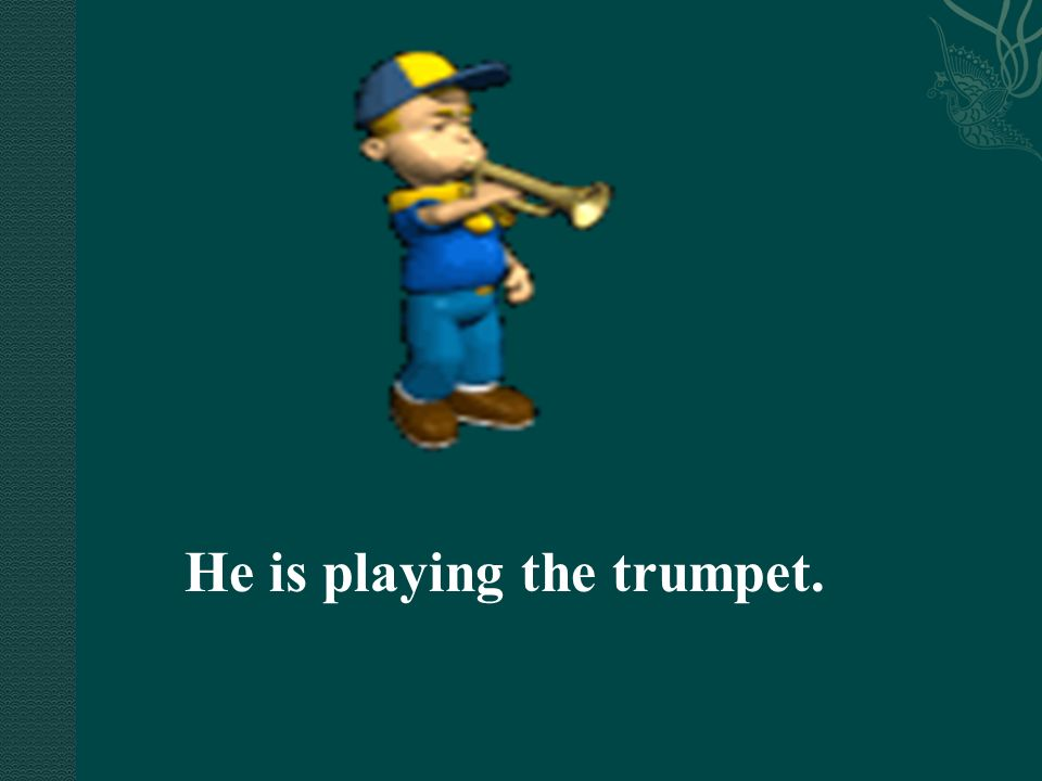 He is playing the trumpet.