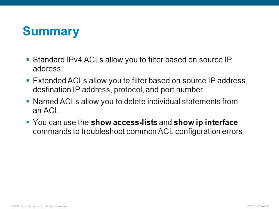 Summary Standard IPv4 ACLs allow you to filter based on source IP address.