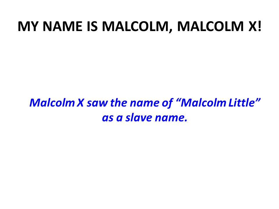 MY NAME IS MALCOLM, MALCOLM X!