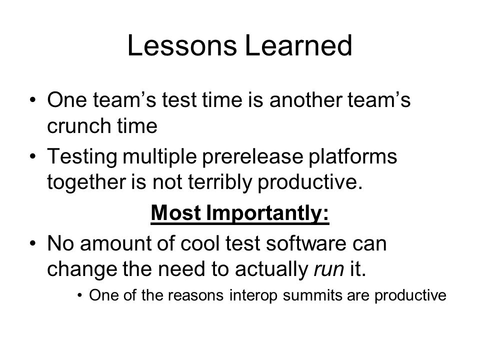 Lessons Learned One team's test time is another team's crunch time