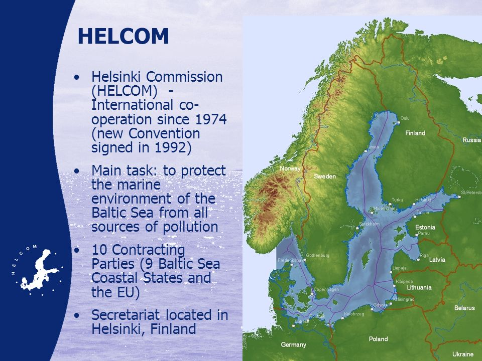 HELCOM Helsinki Commission (HELCOM) - International co-operation since 1974 (new Convention signed in 1992)