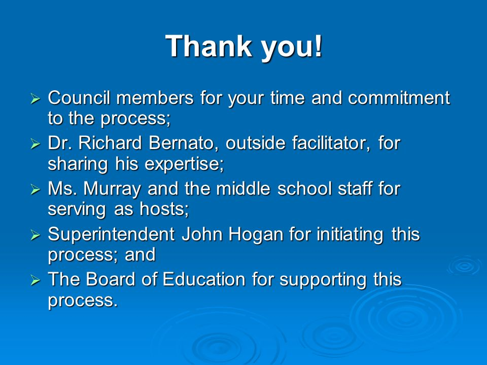 Thank you! Council members for your time and commitment to the process; Dr. Richard Bernato, outside facilitator, for sharing his expertise;