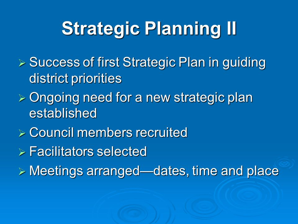 Strategic Planning II Success of first Strategic Plan in guiding district priorities. Ongoing need for a new strategic plan established.