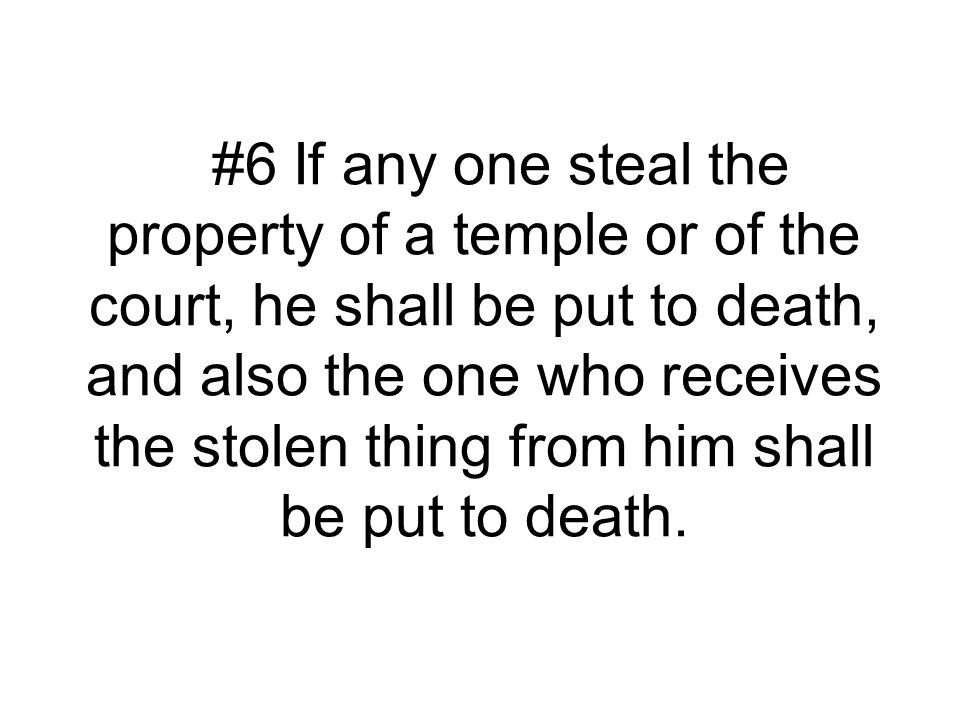 #6 If any one steal the property of a temple or of the court, he shall be put to death, and also the one who receives the stolen thing from him shall be put to death.
