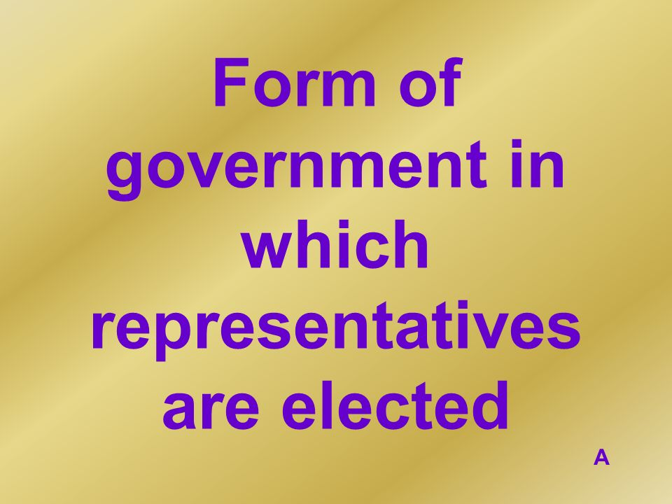 Form of government in which representatives are elected