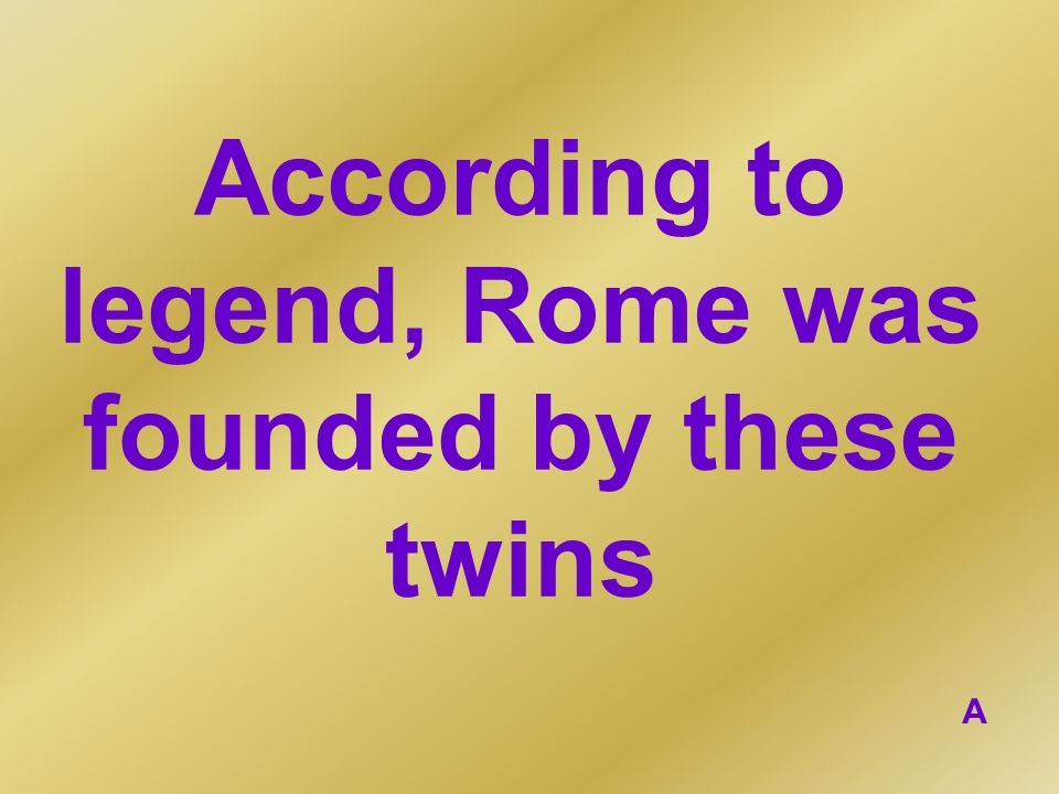 According to legend, Rome was founded by these twins