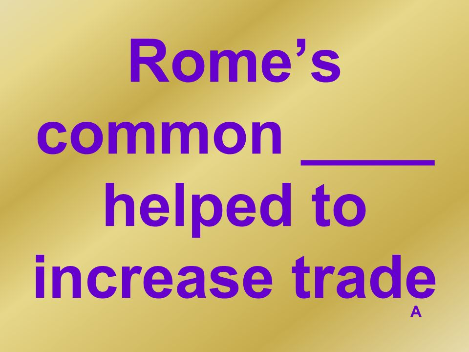Rome's common ____ helped to increase trade