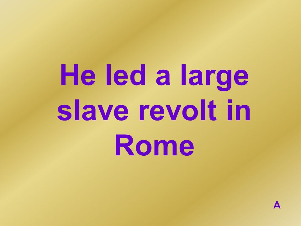 He led a large slave revolt in Rome