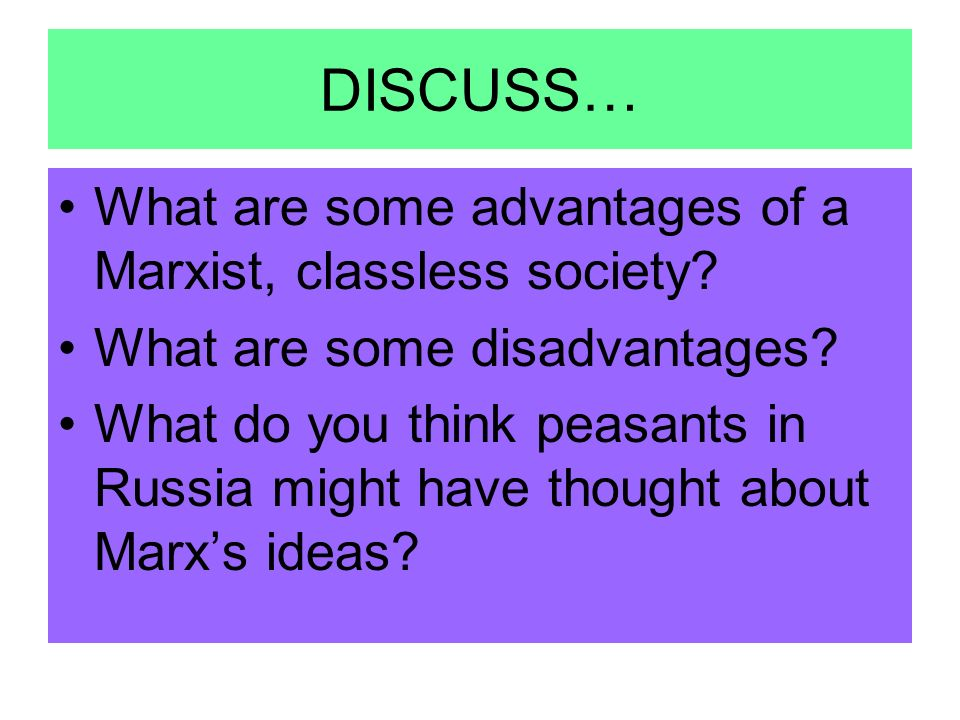 DISCUSS… What are some advantages of a Marxist, classless society