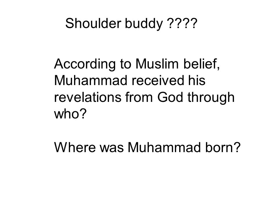 Shoulder buddy According to Muslim belief, Muhammad received his revelations from God through who