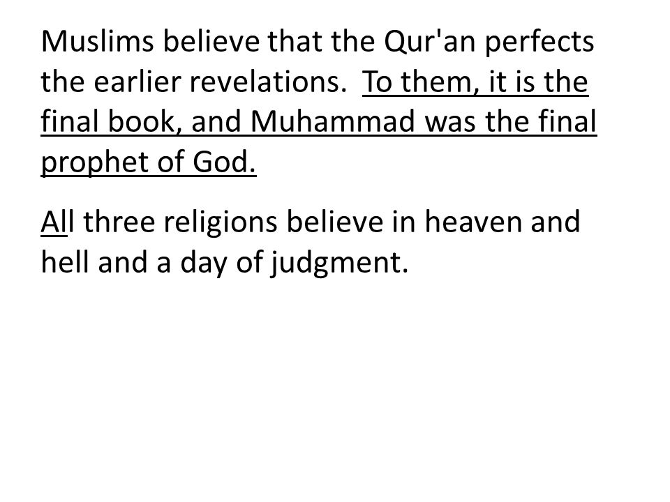 Muslims believe that the Qur an perfects the earlier revelations
