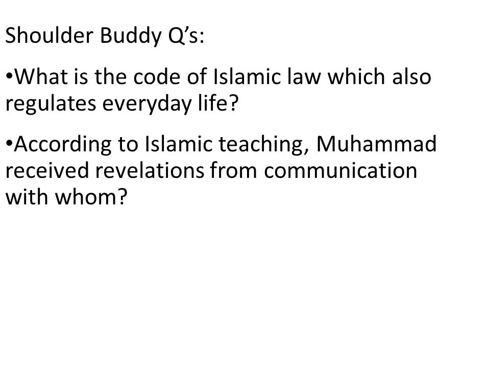 Shoulder Buddy Q's: What is the code of Islamic law which also regulates everyday life