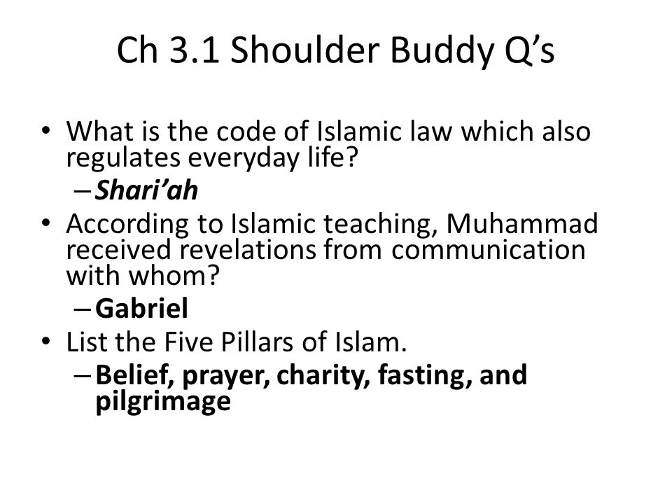 Ch 3.1 Shoulder Buddy Q's What is the code of Islamic law which also regulates everyday life Shari'ah.
