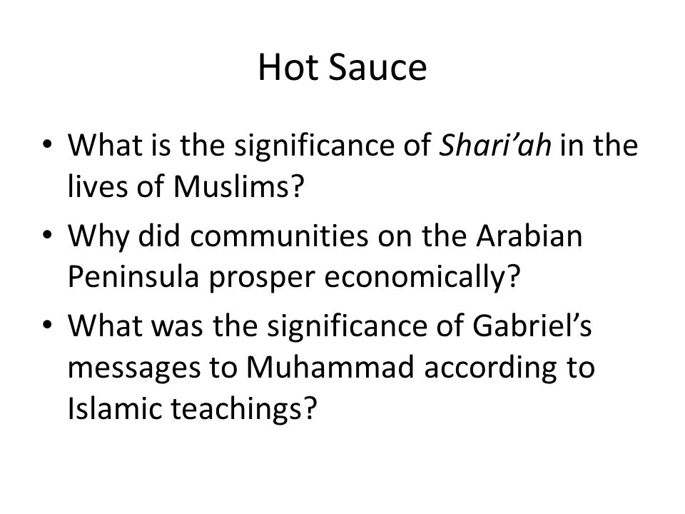 Hot Sauce What is the significance of Shari'ah in the lives of Muslims Why did communities on the Arabian Peninsula prosper economically