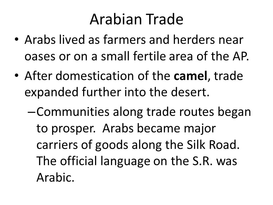 Arabian Trade Arabs lived as farmers and herders near oases or on a small fertile area of the AP.
